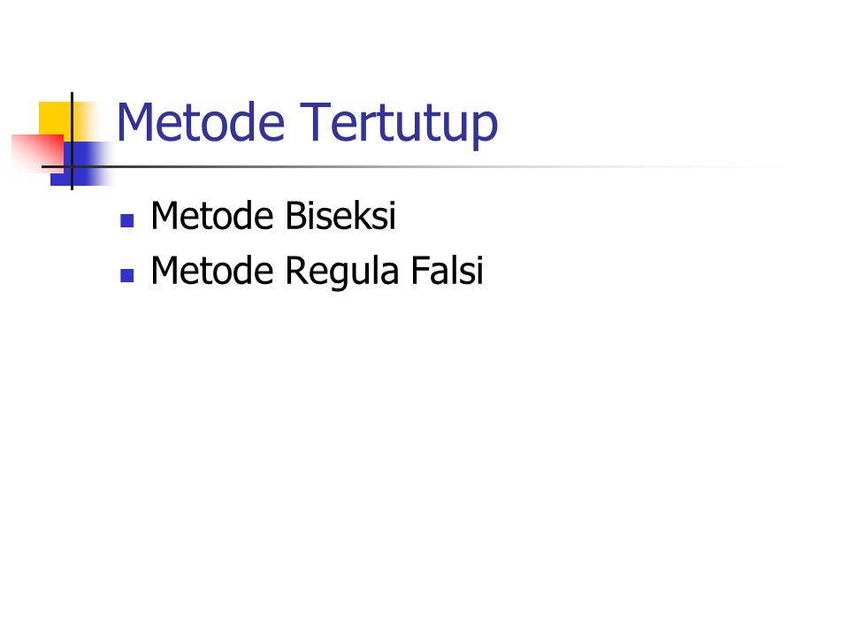 Metode Tertutup Metode Biseksi Metode Regula Falsi