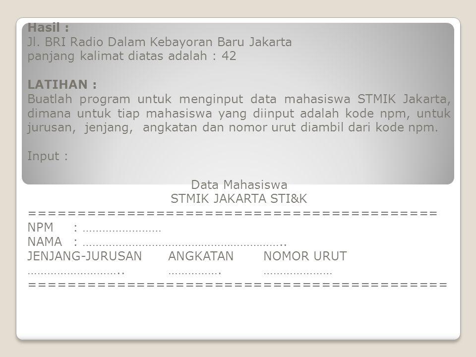 Hasil : Jl. BRI Radio Dalam Kebayoran Baru Jakarta. panjang kalimat diatas adalah : 42. LATIHAN :