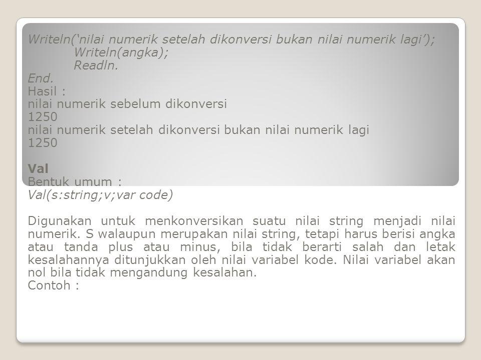 Writeln('nilai numerik setelah dikonversi bukan nilai numerik lagi');