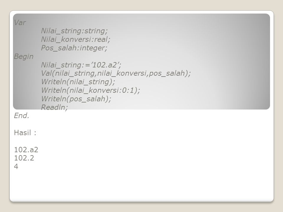 Var Nilai_string:string; Nilai_konversi:real; Pos_salah:integer; Begin. Nilai_string:='102.a2';