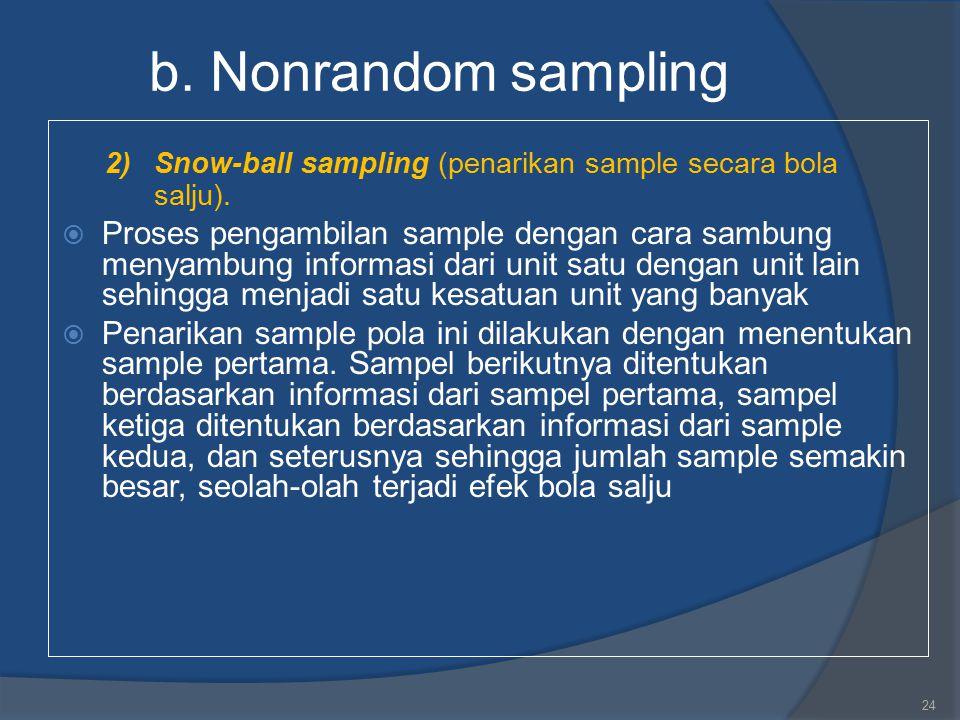 b. Nonrandom sampling 2) Snow-ball sampling (penarikan sample secara bola salju).
