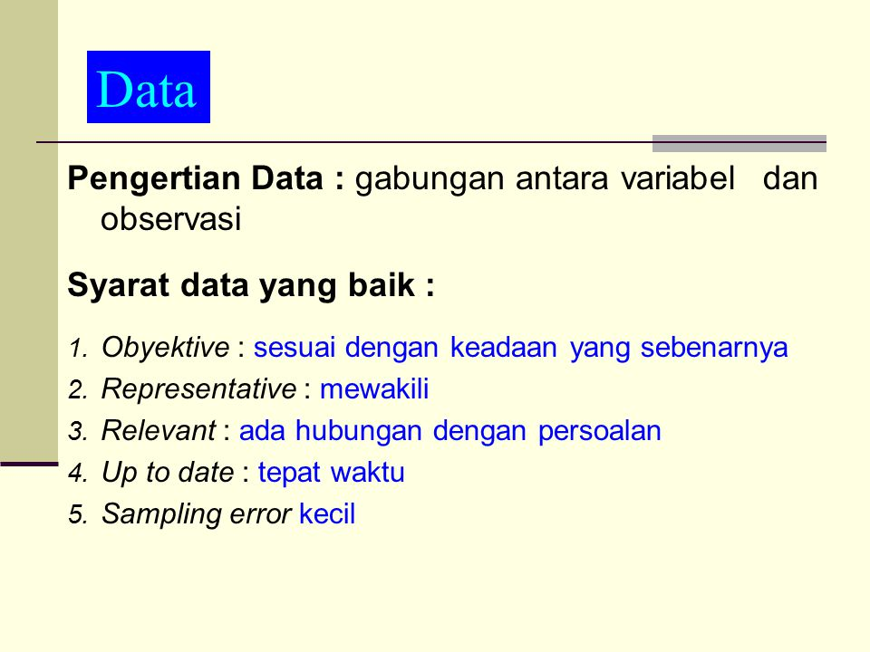 Data Pengertian Data : gabungan antara variabel dan observasi