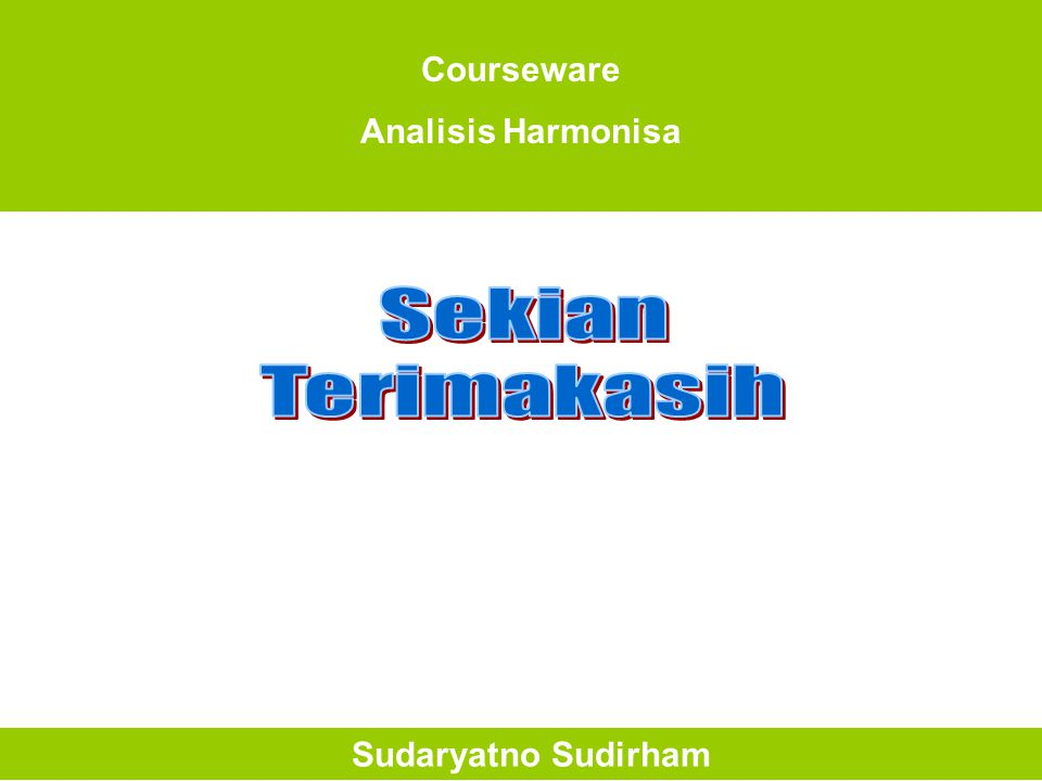 Courseware Analisis Harmonisa Sekian Terimakasih Sudaryatno Sudirham
