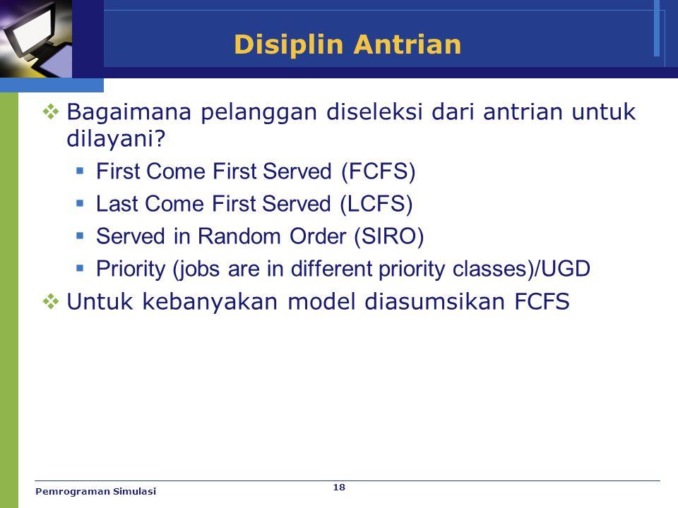 Disiplin Antrian Bagaimana pelanggan diseleksi dari antrian untuk dilayani First Come First Served (FCFS)