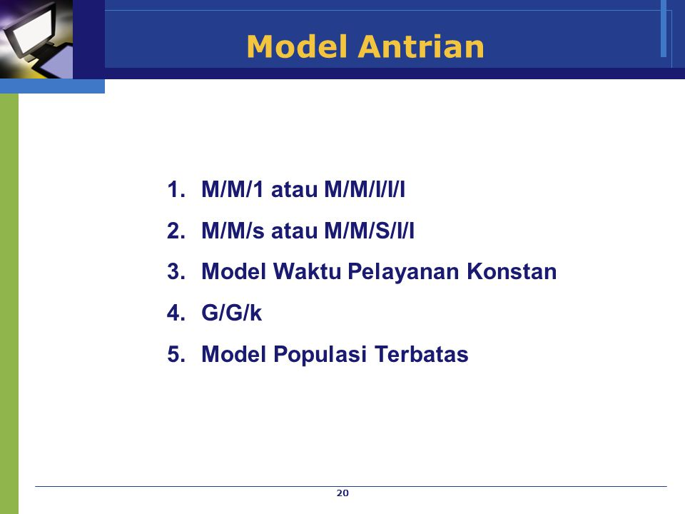Model Antrian M/M/1 atau M/M/I/I/I M/M/s atau M/M/S/I/I