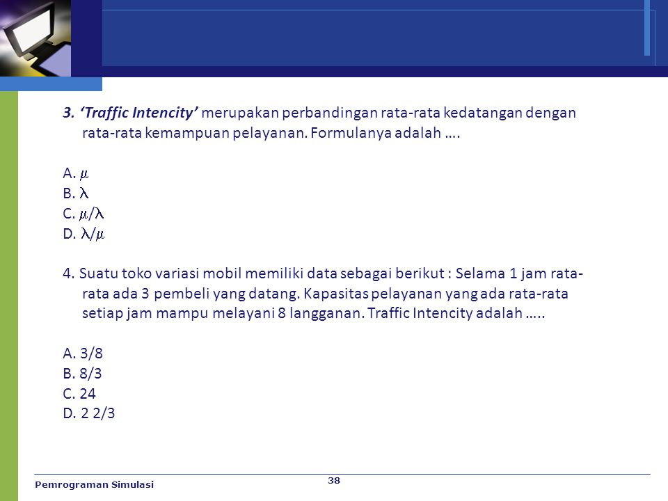 3. 'Traffic Intencity' merupakan perbandingan rata-rata kedatangan dengan rata-rata kemampuan pelayanan. Formulanya adalah ….