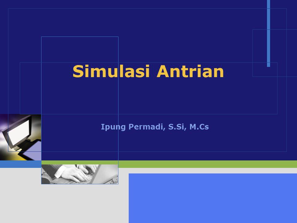 Simulasi Antrian Ipung Permadi, S.Si, M.Cs