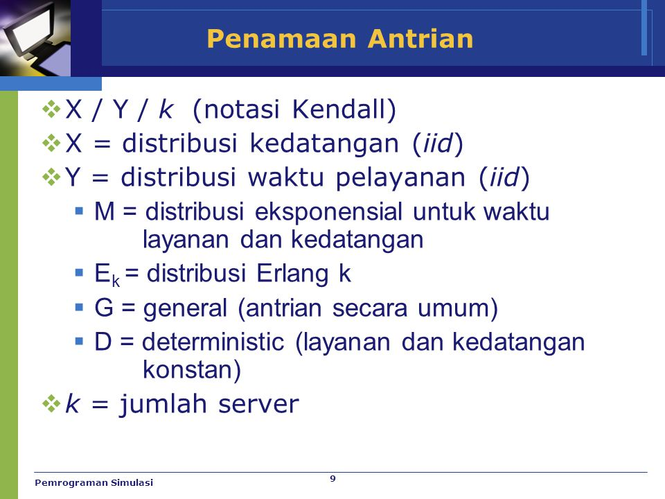 X / Y / k (notasi Kendall) X = distribusi kedatangan (iid)
