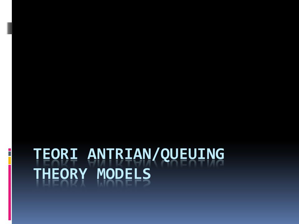 Teori Antrian/Queuing Theory Models