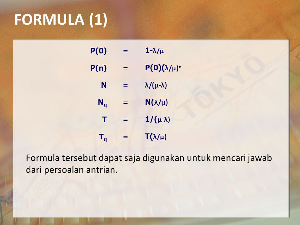 FORMULA (1) P(0) = 1-λ/μ. P(n) P(0)(λ/μ)n. N. λ/(μ-λ) Nq. N(λ/μ) T. 1/(μ-λ) Tq. T(λ/μ)