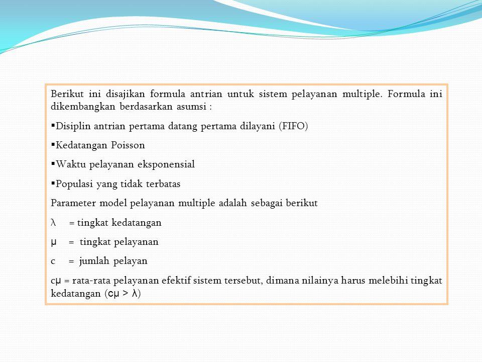 Berikut ini disajikan formula antrian untuk sistem pelayanan multiple