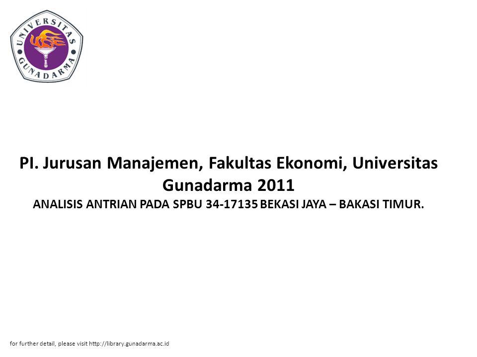 PI. Jurusan Manajemen, Fakultas Ekonomi, Universitas Gunadarma 2011 ANALISIS ANTRIAN PADA SPBU 34-17135 BEKASI JAYA – BAKASI TIMUR.