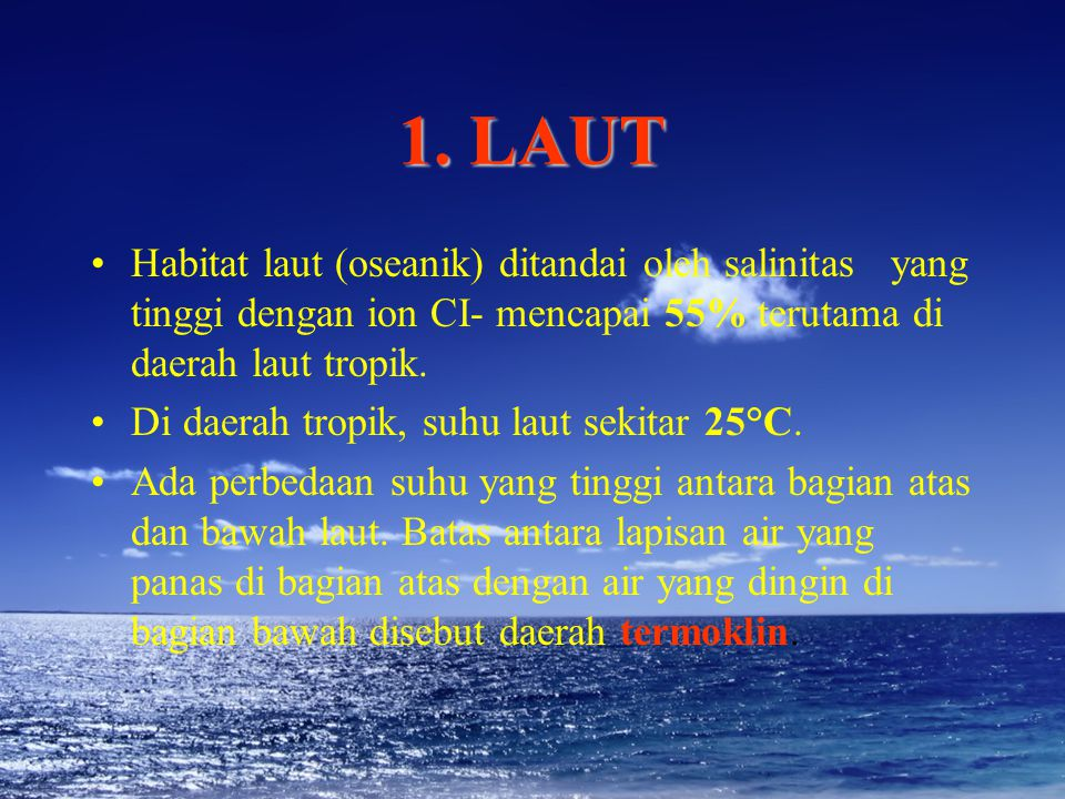 1. LAUT Habitat laut (oseanik) ditandai oleh salinitas yang tinggi dengan ion CI- mencapai 55% terutama di daerah laut tropik.