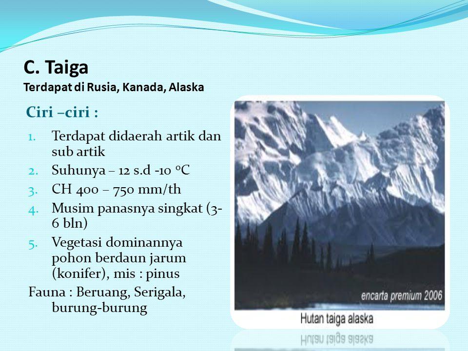 C. Taiga Terdapat di Rusia, Kanada, Alaska