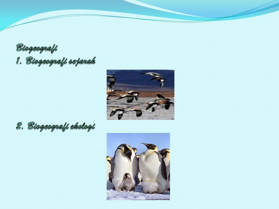 Biogeografi 1. Biogeografi sejarah 2. Biogeografi ekologi
