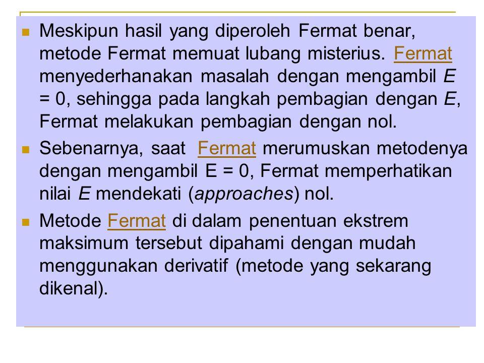 Meskipun hasil yang diperoleh Fermat benar, metode Fermat memuat lubang misterius. Fermat menyederhanakan masalah dengan mengambil E = 0, sehingga pada langkah pembagian dengan E, Fermat melakukan pembagian dengan nol.