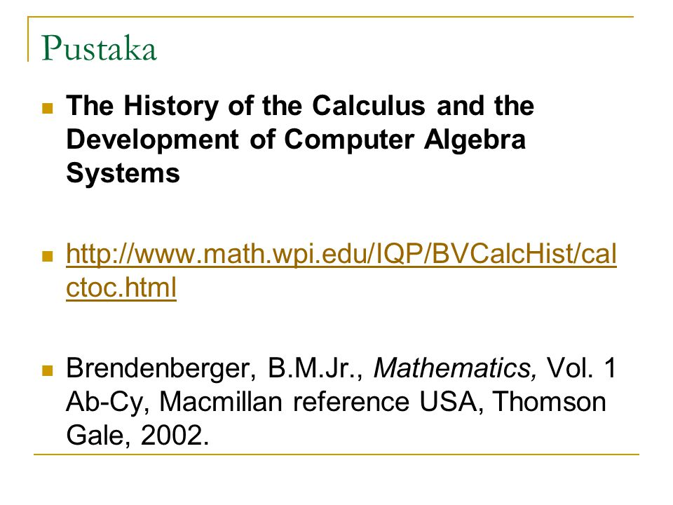 Pustaka The History of the Calculus and the Development of Computer Algebra Systems. http://www.math.wpi.edu/IQP/BVCalcHist/calctoc.html.