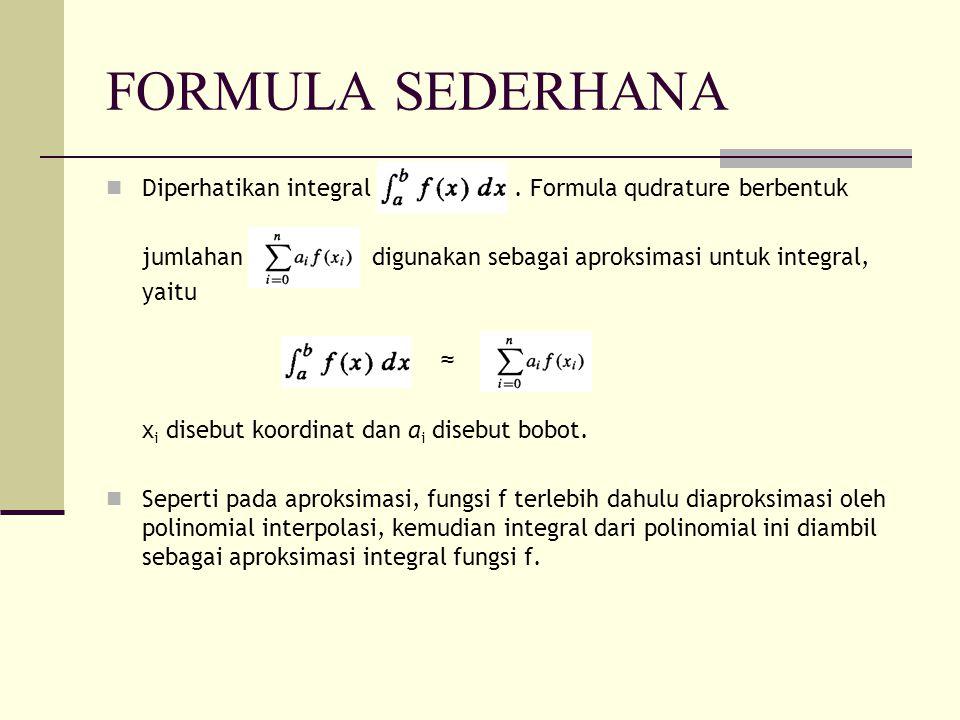 FORMULA SEDERHANA Diperhatikan integral . Formula qudrature berbentuk