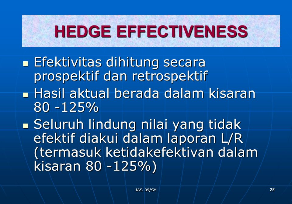 HEDGE EFFECTIVENESS Efektivitas dihitung secara prospektif dan retrospektif. Hasil aktual berada dalam kisaran 80 -125%