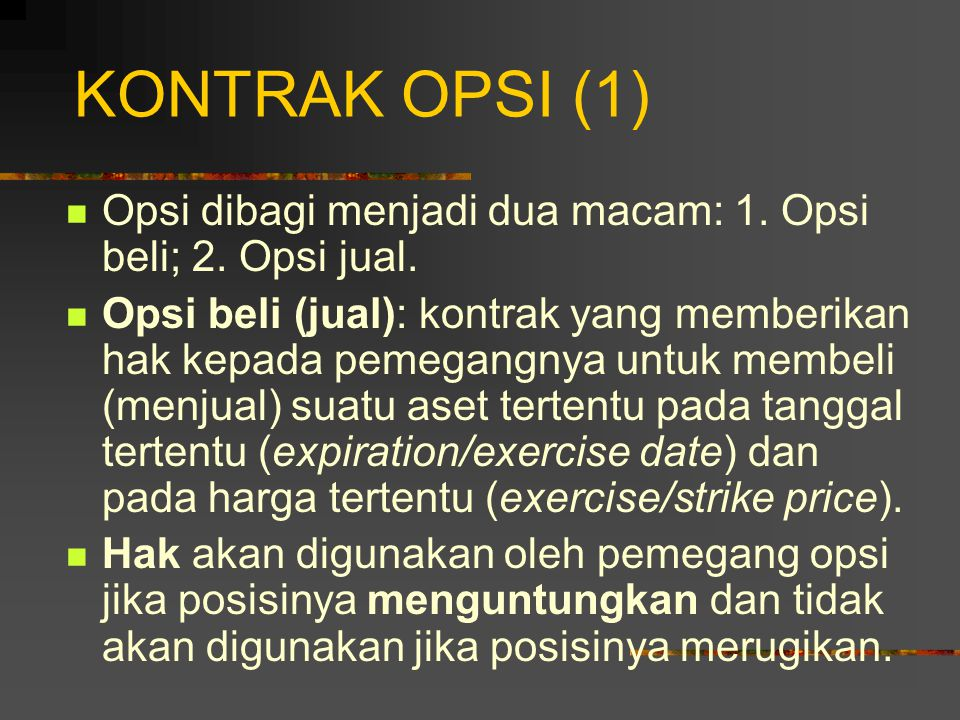 KONTRAK OPSI (1) Opsi dibagi menjadi dua macam: 1. Opsi beli; 2. Opsi jual.