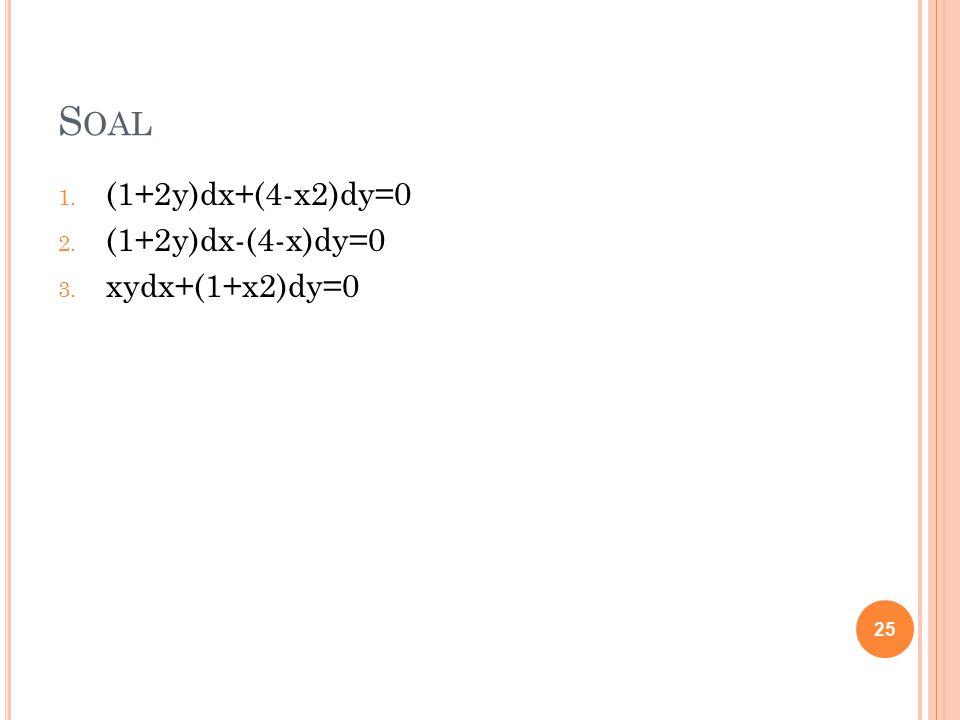 Soal (1+2y)dx+(4-x2)dy=0 (1+2y)dx-(4-x)dy=0 xydx+(1+x2)dy=0