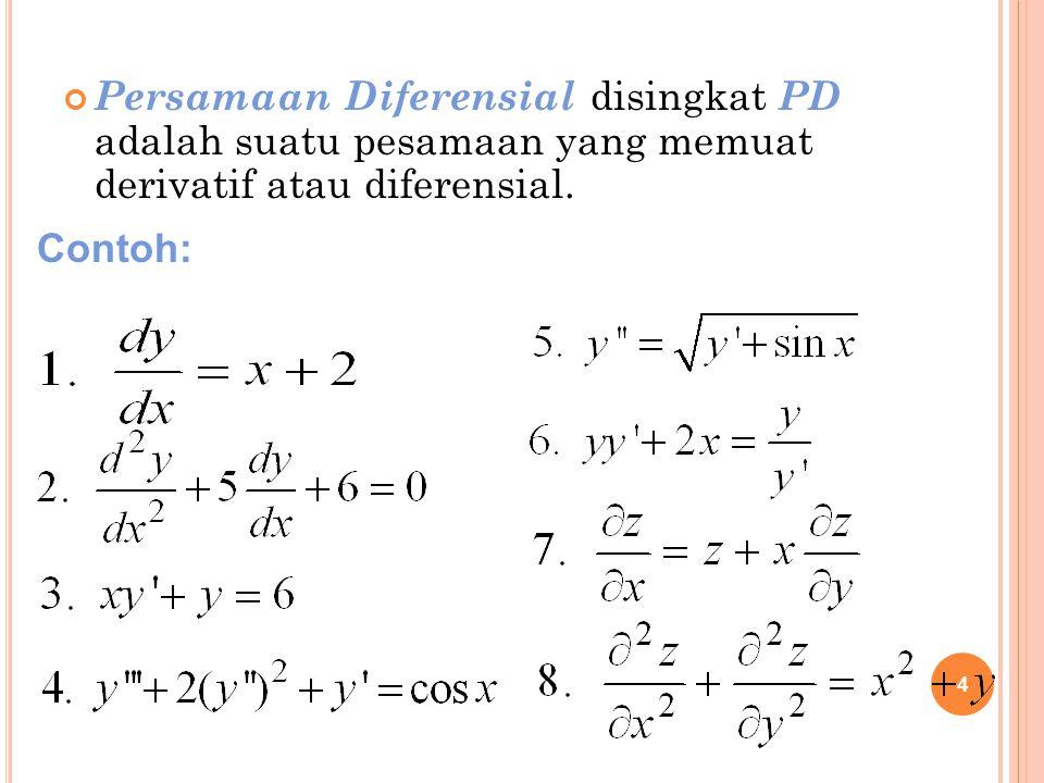 Persamaan Diferensial disingkat PD adalah suatu pesamaan yang memuat derivatif atau diferensial.