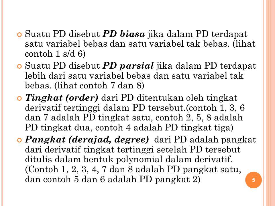 Suatu PD disebut PD biasa jika dalam PD terdapat satu variabel bebas dan satu variabel tak bebas. (lihat contoh 1 s/d 6)