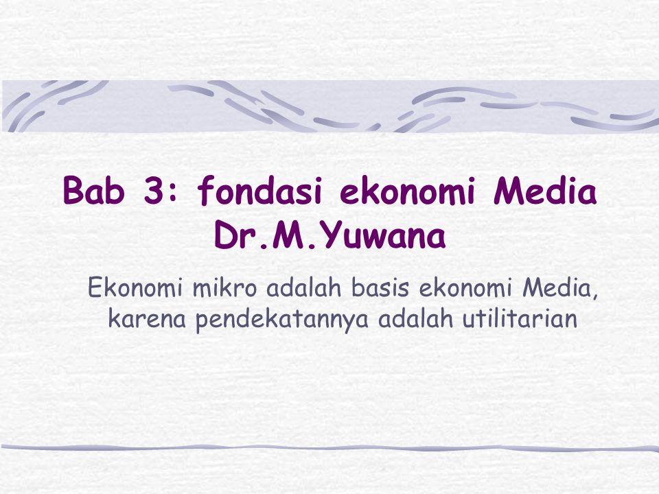 Bab 3: fondasi ekonomi Media Dr.M.Yuwana