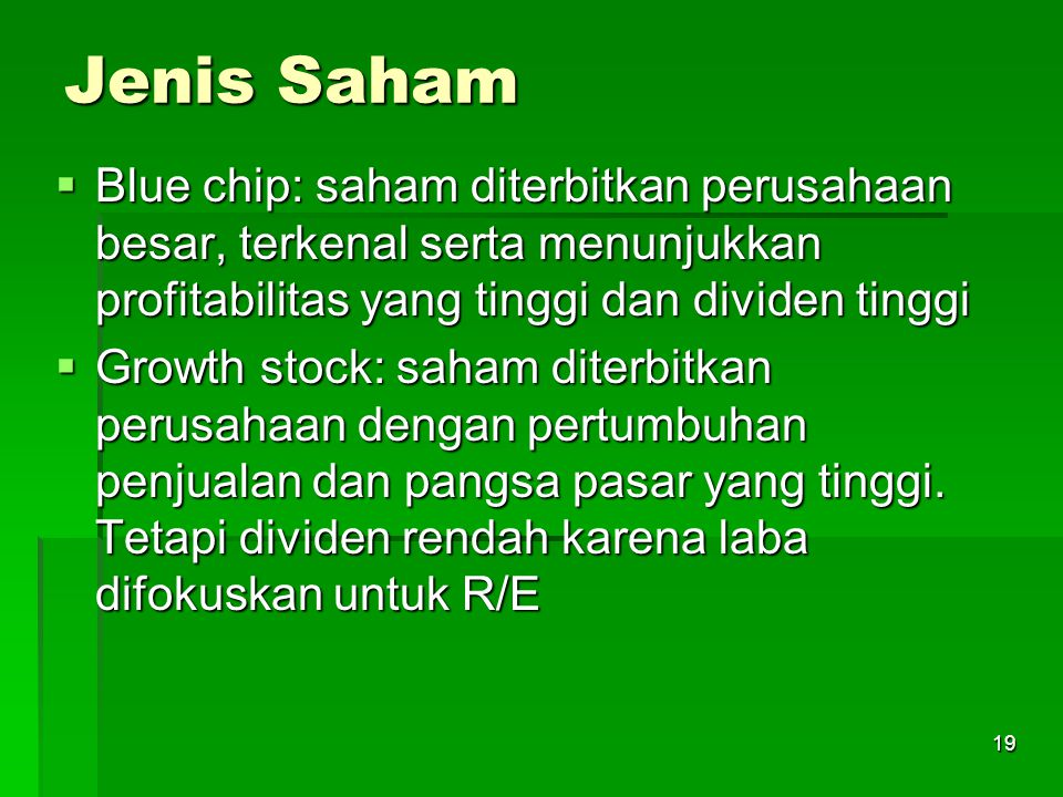 Jenis Saham Blue chip: saham diterbitkan perusahaan besar, terkenal serta menunjukkan profitabilitas yang tinggi dan dividen tinggi.