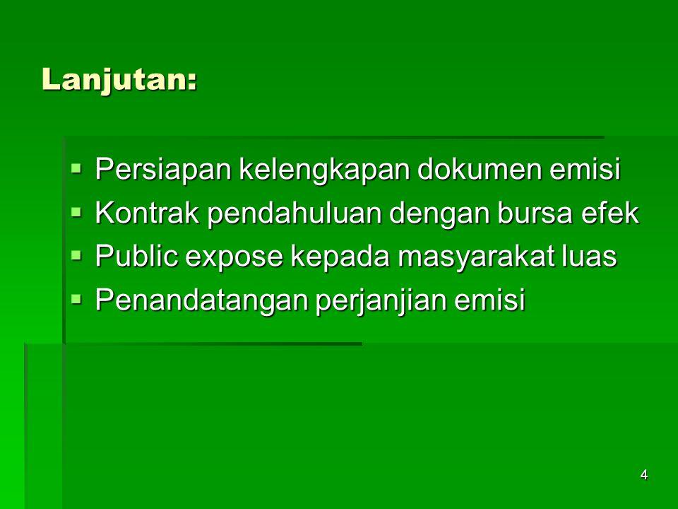 Lanjutan: Persiapan kelengkapan dokumen emisi. Kontrak pendahuluan dengan bursa efek. Public expose kepada masyarakat luas.