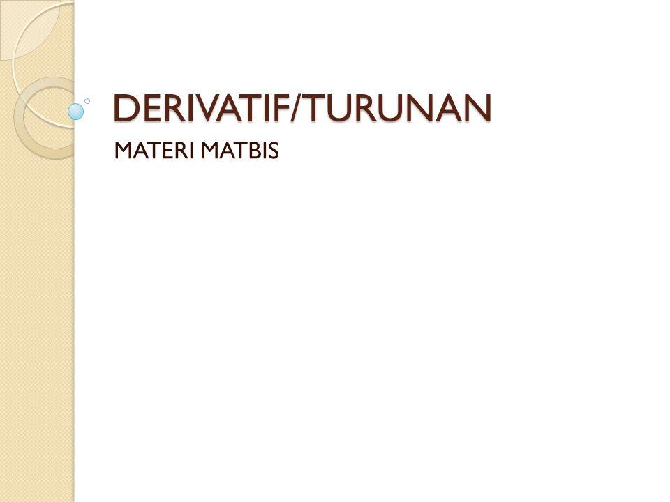 DERIVATIF/TURUNAN MATERI MATBIS