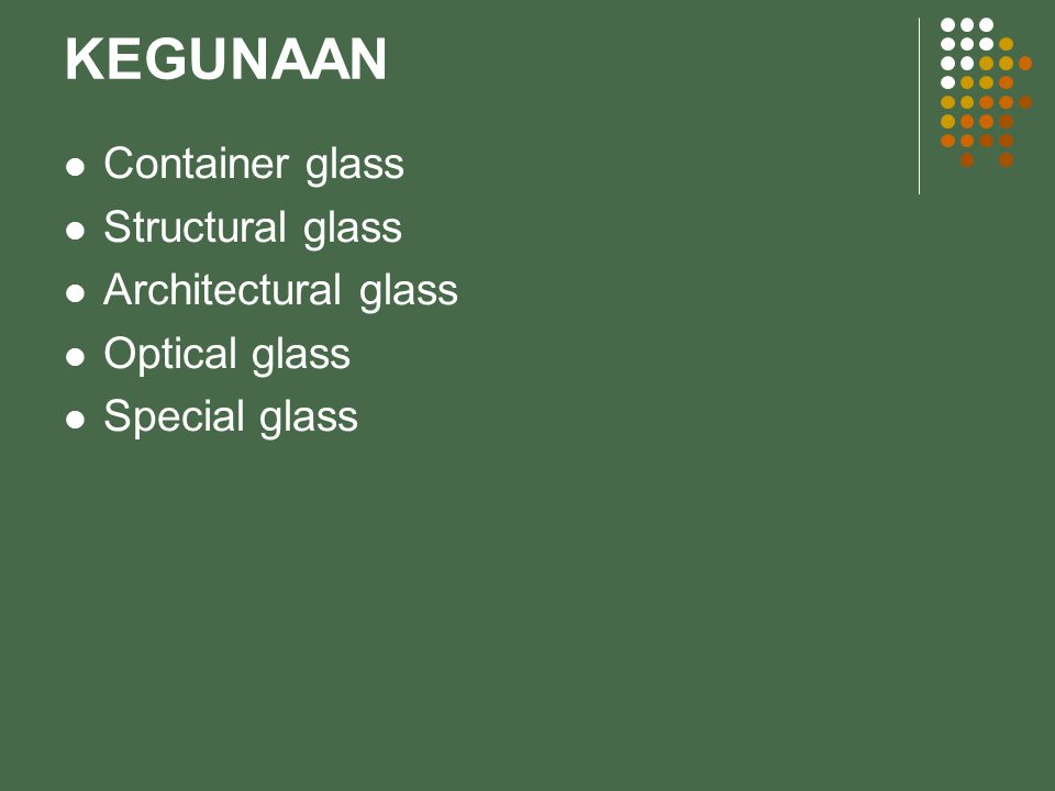 KEGUNAAN Container glass Structural glass Architectural glass