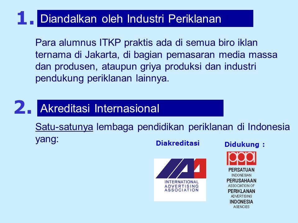 1. 2. Diandalkan oleh Industri Periklanan Akreditasi Internasional