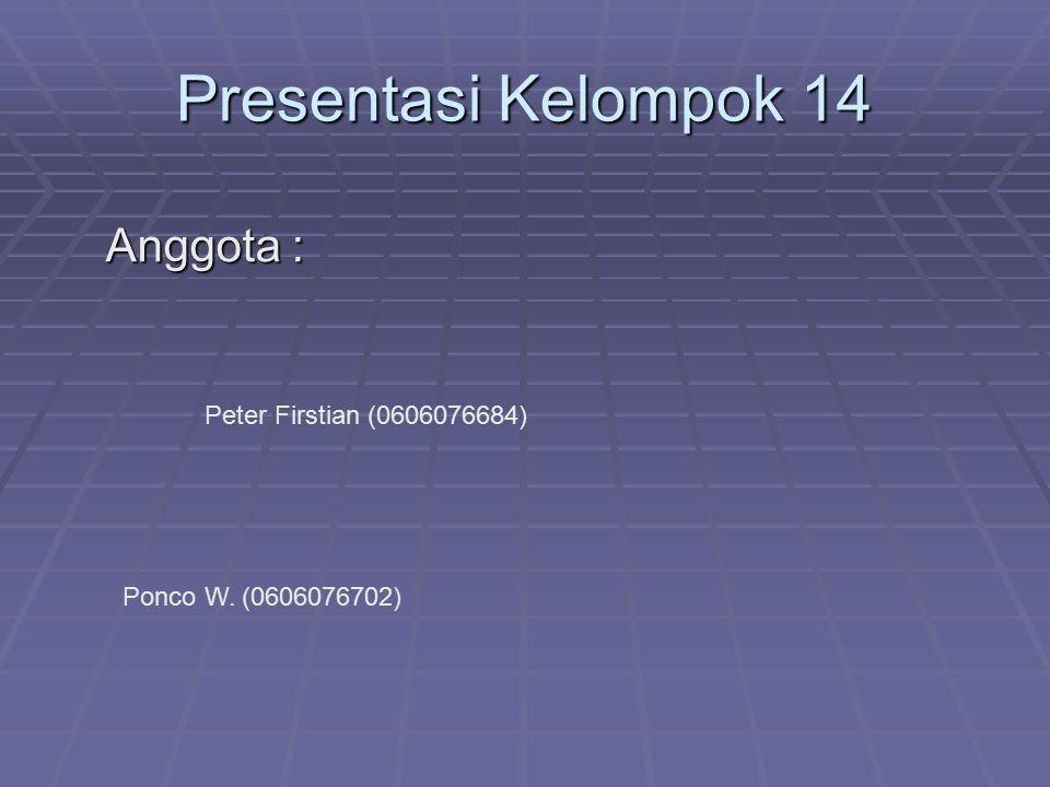 Presentasi Kelompok 14 Anggota : Oscar Kurniawan M (0606076671)