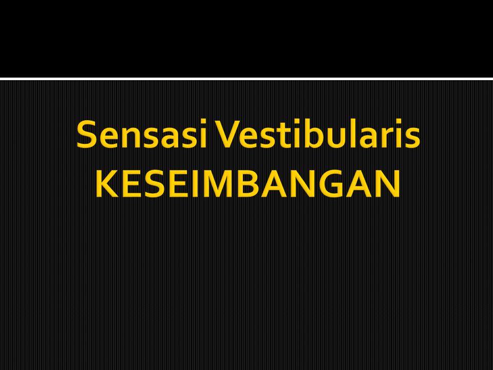 Sensasi Vestibularis KESEIMBANGAN