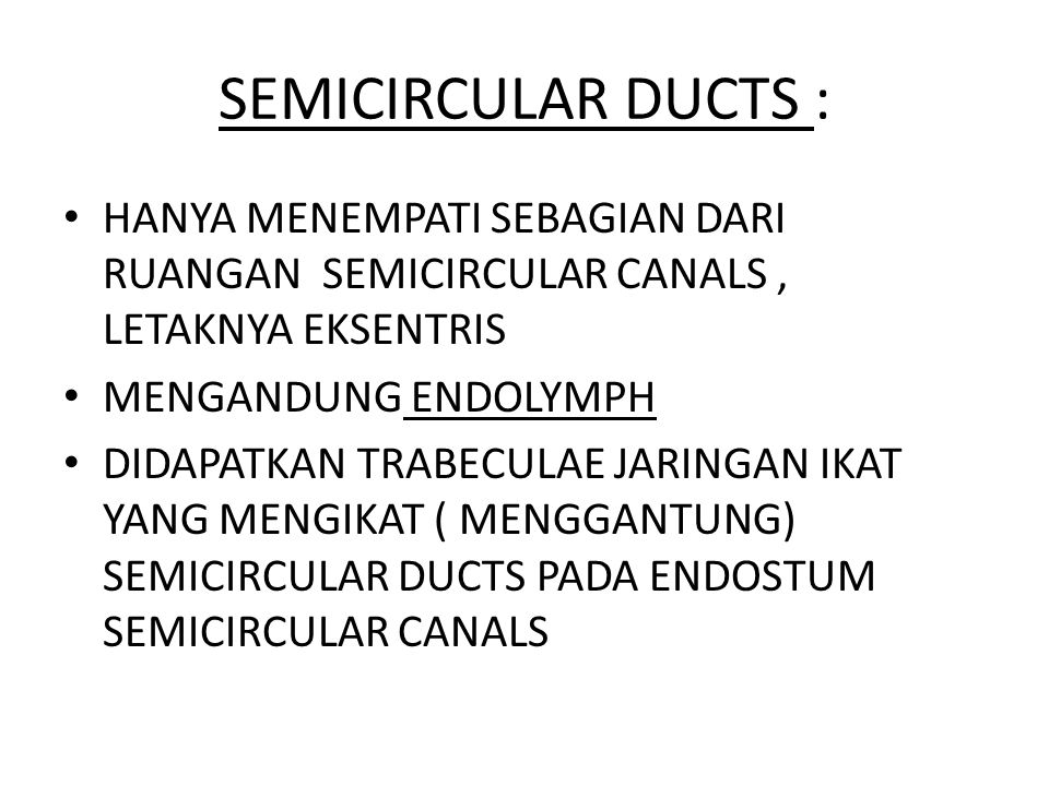 SEMICIRCULAR DUCTS : HANYA MENEMPATI SEBAGIAN DARI RUANGAN SEMICIRCULAR CANALS , LETAKNYA EKSENTRIS.