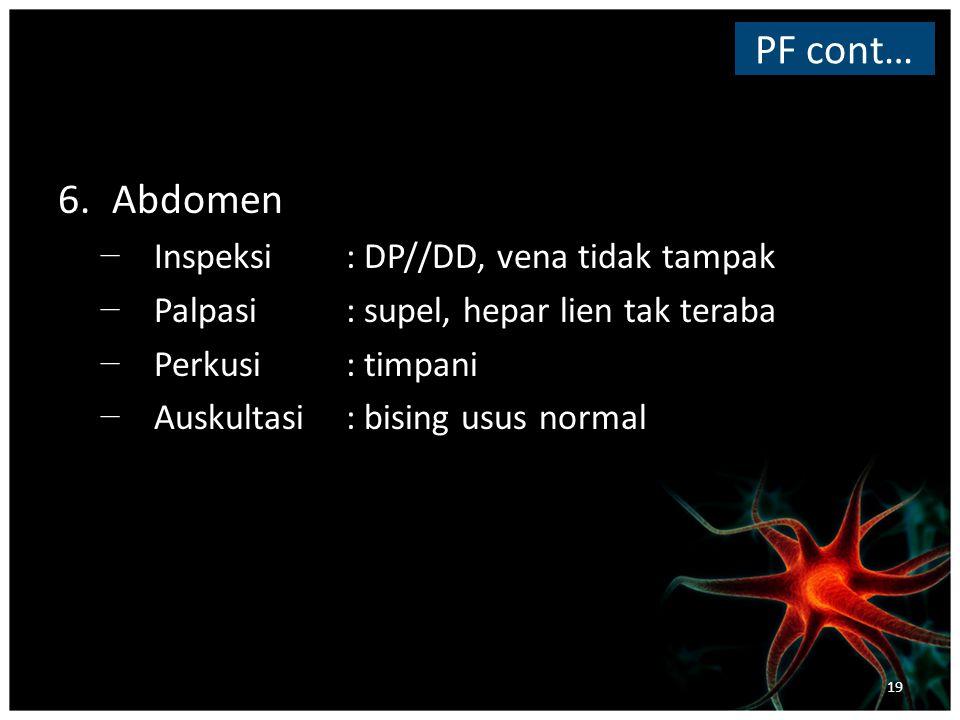PF cont… Abdomen Inspeksi : DP//DD, vena tidak tampak