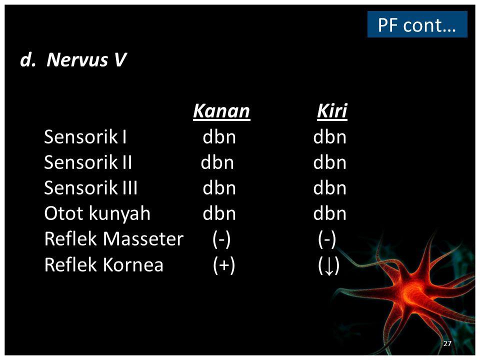 PF cont… d. Nervus V. Kanan Kiri. Sensorik I dbn dbn. Sensorik II dbn dbn.