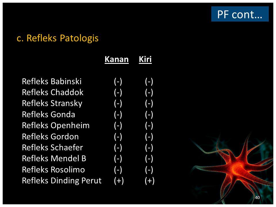 PF cont… c. Refleks Patologis Refleks Babinski (-) (-)