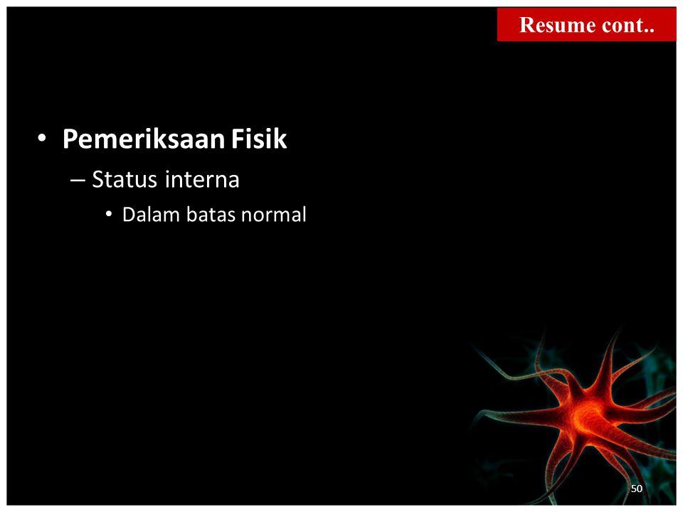 Resume cont.. Pemeriksaan Fisik Status interna Dalam batas normal