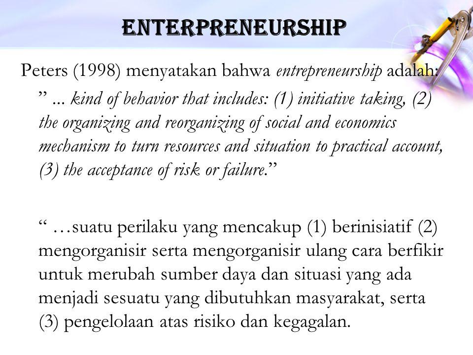 Enterpreneurship Peters (1998) menyatakan bahwa entrepreneurship adalah: