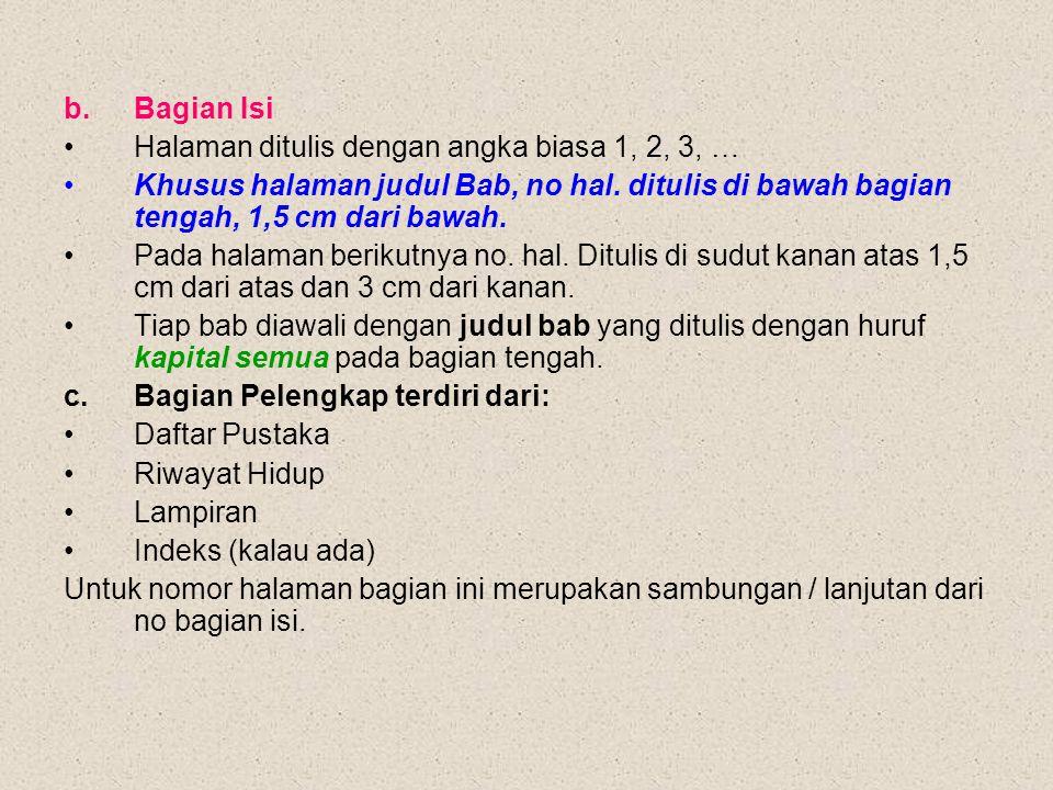 Bagian Isi Halaman ditulis dengan angka biasa 1, 2, 3, … Khusus halaman judul Bab, no hal. ditulis di bawah bagian tengah, 1,5 cm dari bawah.