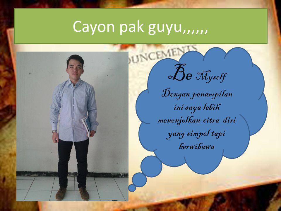 Be Myself Cayon pak guyu,,,,,,