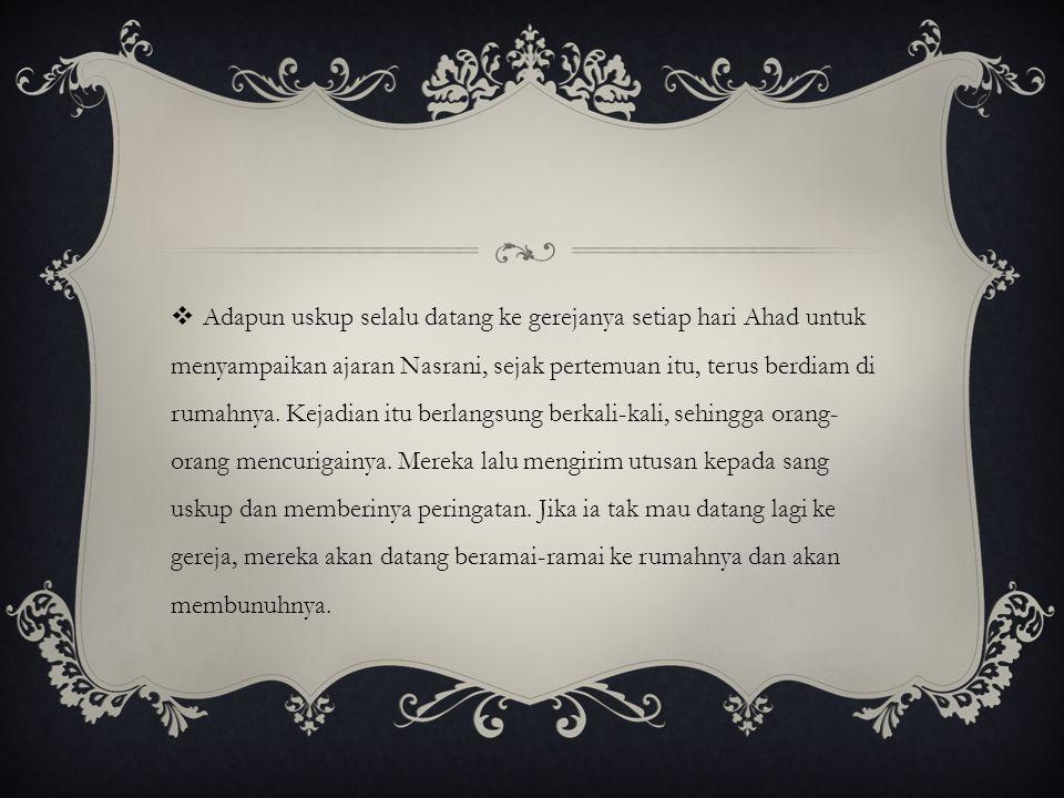 Adapun uskup selalu datang ke gerejanya setiap hari Ahad untuk menyampaikan ajaran Nasrani, sejak pertemuan itu, terus berdiam di rumahnya.