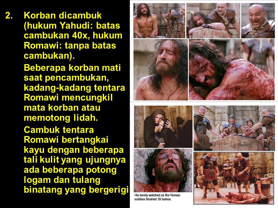 Korban dicambuk (hukum Yahudi: batas cambukan 40x, hukum Romawi: tanpa batas cambukan).