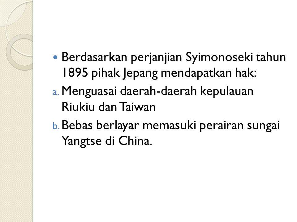 Berdasarkan perjanjian Syimonoseki tahun 1895 pihak Jepang mendapatkan hak: