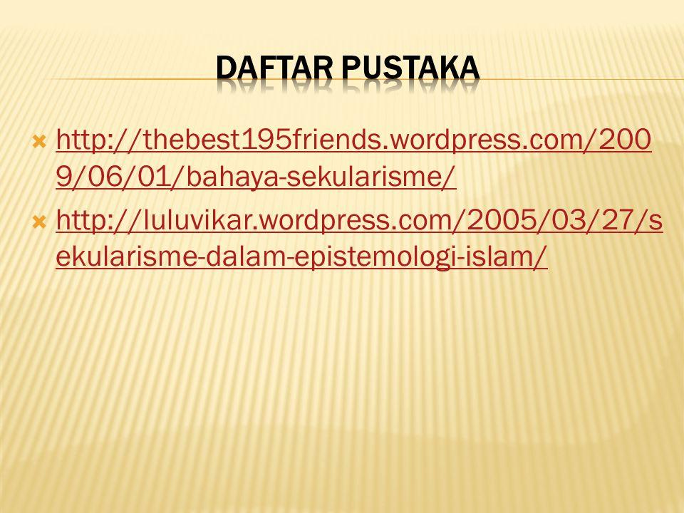 DAFTAR PUSTAKA http://thebest195friends.wordpress.com/2009/06/01/bahaya-sekularisme/