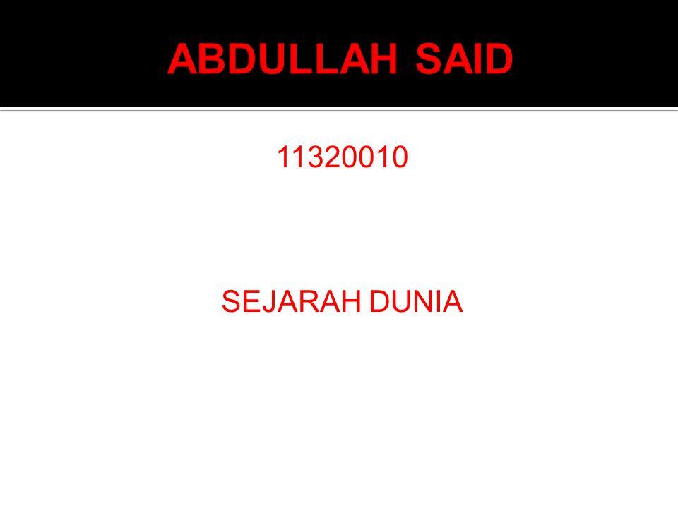 ABDULLAH SAID 11320010 SEJARAH DUNIA