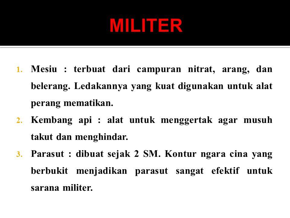 MILITER Mesiu : terbuat dari campuran nitrat, arang, dan belerang. Ledakannya yang kuat digunakan untuk alat perang mematikan.