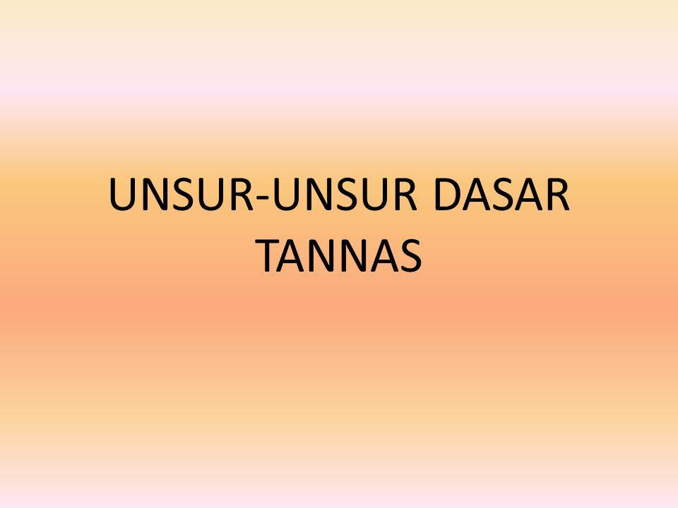 UNSUR-UNSUR DASAR TANNAS